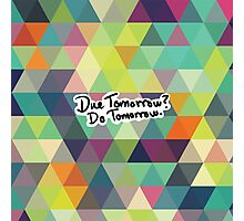 Due Tomorrow? Do Tomorrow. Geometric Background Photographic Print