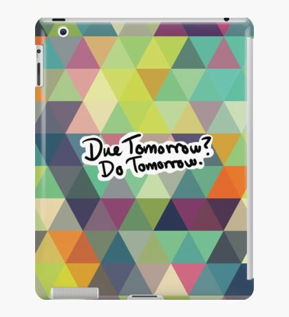 Due Tomorrow? Do Tomorrow. Geometric Background iPad Case/Skin