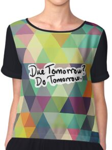 Due Tomorrow? Do Tomorrow. Geometric Background Chiffon Top