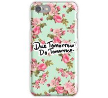 Due Tomorrow? Do Tomorrow. Floral Background iPhone Case/Skin