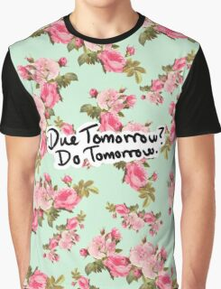 Due Tomorrow? Do Tomorrow. Floral Background Graphic T-Shirt