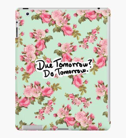 Due Tomorrow? Do Tomorrow. Floral Background iPad Case/Skin