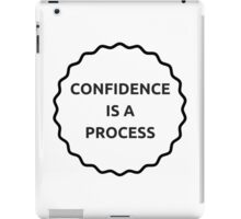 Confidence is a Process  iPad Case/Skin