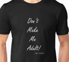 Don't Make Me Adult! Unisex T-Shirt