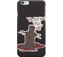 I'll Bite Your Legs Off! iPhone Case/Skin