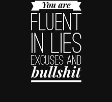 You are fluent in lies excuses and bullshit Unisex T-Shirt