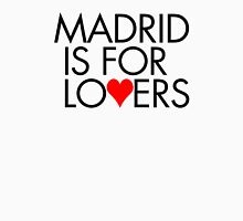 Madrid is for lovers Unisex T-Shirt