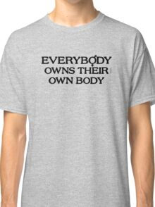 Everybody Owns Their Own Body Classic T-Shirt