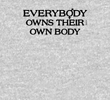Everybody Owns Their Own Body Unisex T-Shirt