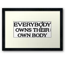Everybody Owns Their Own Body Framed Print