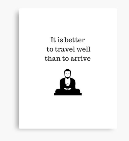 Buddhist Quote  - it is better to travel well than to arrive Canvas Print