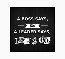 Boss says go, leaders says let's go Unisex T-Shirt