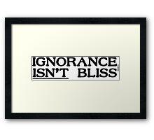 Ignorance Isn't Bliss Framed Print