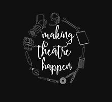 Making Theatre Happen - Technical Theatre - Black Unisex T-Shirt