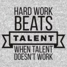 hard work beats talent when talent doesn't work by WAMTEES