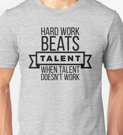 hard work beats talent when talent doesn't work Unisex T-Shirt