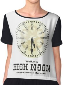 Well, It's High Noon somewhere in the world [Alternative] Chiffon Top