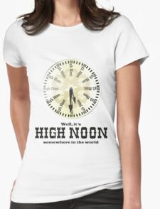 Well, It's High Noon somewhere in the world [Alternative] Womens Fitted T-Shirt