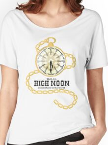 Well, It's High Noon somewhere in the world [Gold Watch] Women's Relaxed Fit T-Shirt