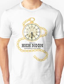 Well, It's High Noon somewhere in the world [Gold Watch] Unisex T-Shirt