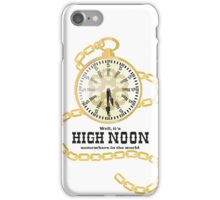 Well, It's High Noon somewhere in the world [Gold Watch] iPhone Case/Skin