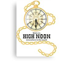 Well, It's High Noon somewhere in the world [Gold Watch] Canvas Print