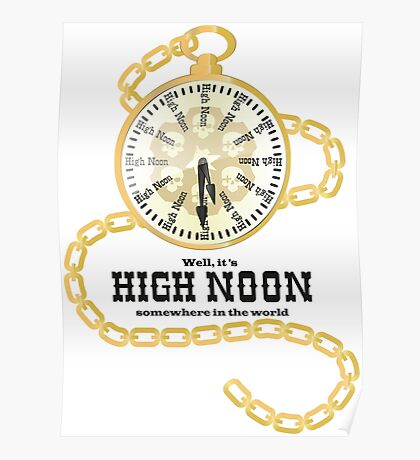 Well, It's High Noon somewhere in the world [Gold Watch] Poster