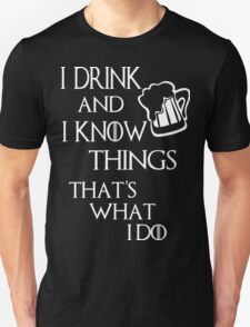 I drink and i know things glass Unisex T-Shirt