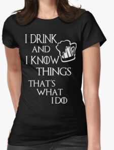 I drink and i know things glass Womens Fitted T-Shirt
