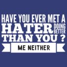 Have you ever met a hater doing better than you ? Me neither by WAMTEES