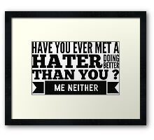 Have you ever met a hater doing better than you ? Me neither Framed Print