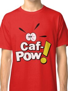 Caf-POW! Classic T-Shirt