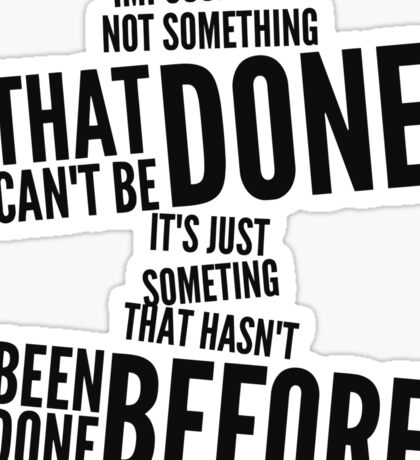 impossible is not something that can't be done Sticker