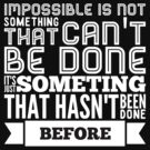 impossible is not something that can't be done  by WAMTEES