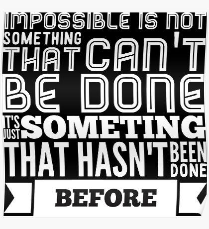 impossible is not something that can't be done  Poster