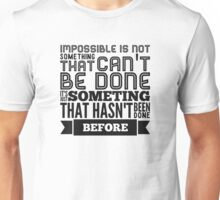impossible is not something that can't be done  Unisex T-Shirt