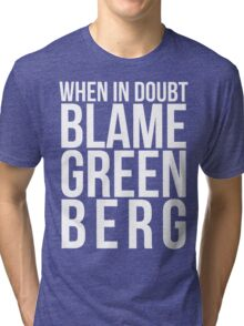 When in Doubt, Blame Greenberg. - white text Tri-blend T-Shirt