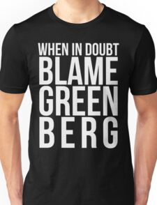 When in Doubt, Blame Greenberg. - white text Unisex T-Shirt