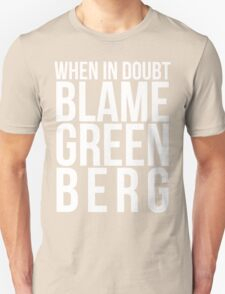 When in Doubt, Blame Greenberg. - white text T-Shirt
