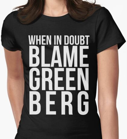 When in Doubt, Blame Greenberg. - white text Womens Fitted T-Shirt