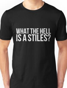 What the hell is a Stiles? - white text Unisex T-Shirt