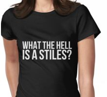 What the hell is a Stiles? - white text Womens Fitted T-Shirt