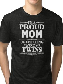 I'm A Proud Mom Of A Freaking Awesome Twins  Tri-blend T-Shirt