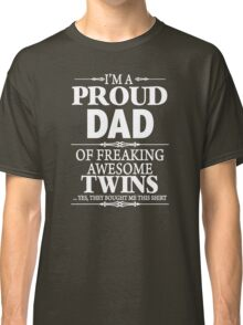 I'm A Proud Dad Of A Freaking Awesome Twins  Classic T-Shirt