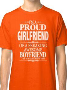 I'm A Proud Girlfriend Of A Freaking Awesome Boyfriend Classic T-Shirt