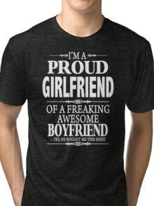 I'm A Proud Girlfriend Of A Freaking Awesome Boyfriend Tri-blend T-Shirt