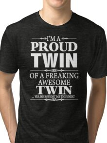 I'm A Proud Twin Of A Freaking Awesome Twin  Tri-blend T-Shirt