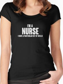 I'm A Nurse I Have A Particular Set Of Skills funny Women's Fitted Scoop T-Shirt