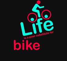 Life Is A Poor Substitute For Bike Unisex T-Shirt