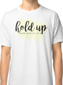 hold up Classic T-Shirt